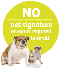 No vet signature or exam required to enroll!